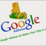 Add/Show Adsense Ads Below Post Title In Blogger [Updated]